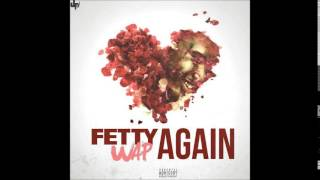 Fetty Wap - Again  [ Audio ]