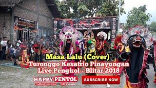 Masa Lalu (Cover) Versi Jaranan TURONGGO KESATRIO PINAYUNGAN (TKP) | Live Pengkol - Blitar 2018