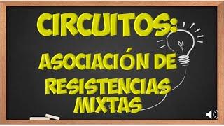 CIRCUITO ELÉCTRICO MIXTO DE RESISTENCIAS