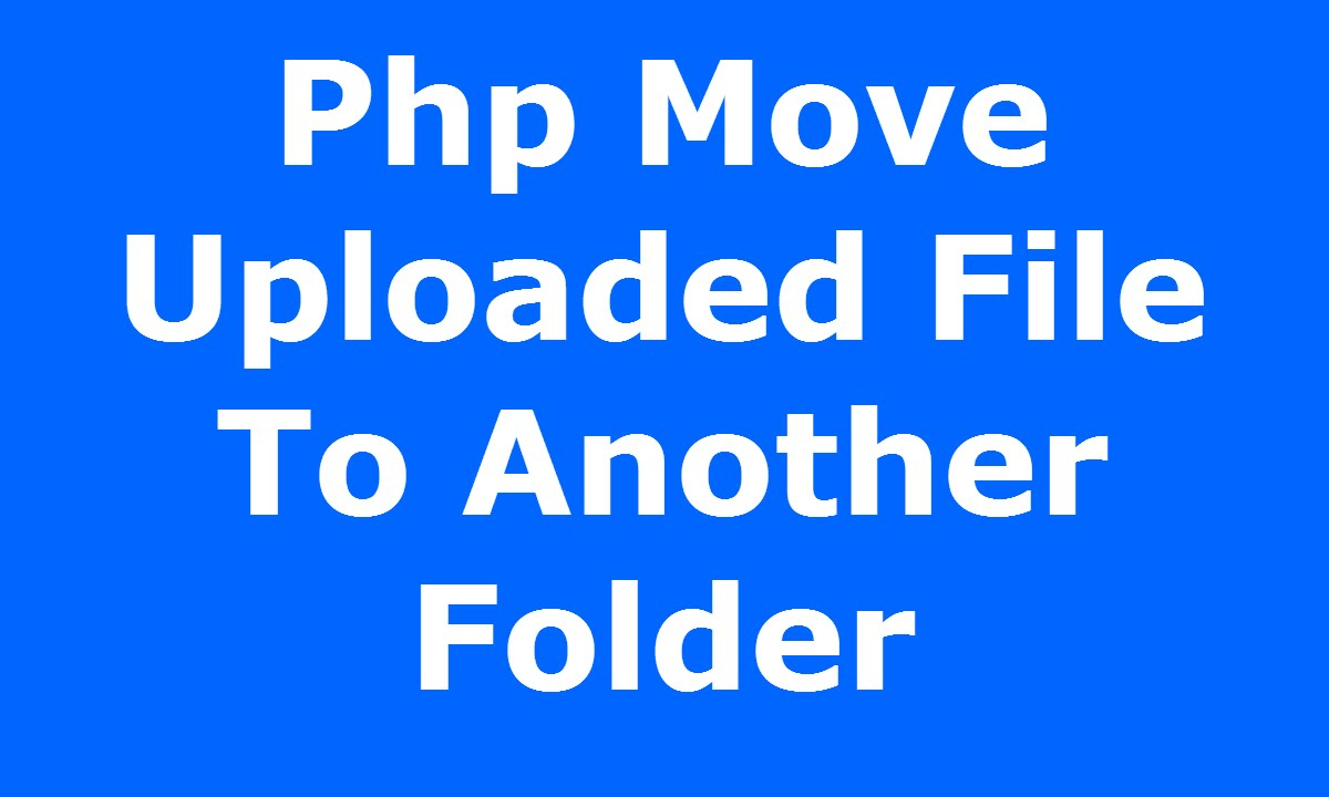 Php : How To Move Uploaded File To Another Directory [ with source code ]