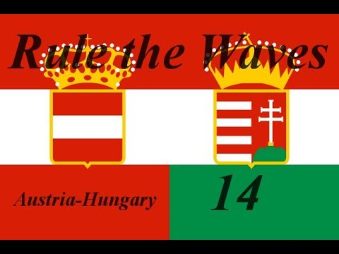 Rule the Waves Austria-Hungary Episode 14 - A Gross Underestimation