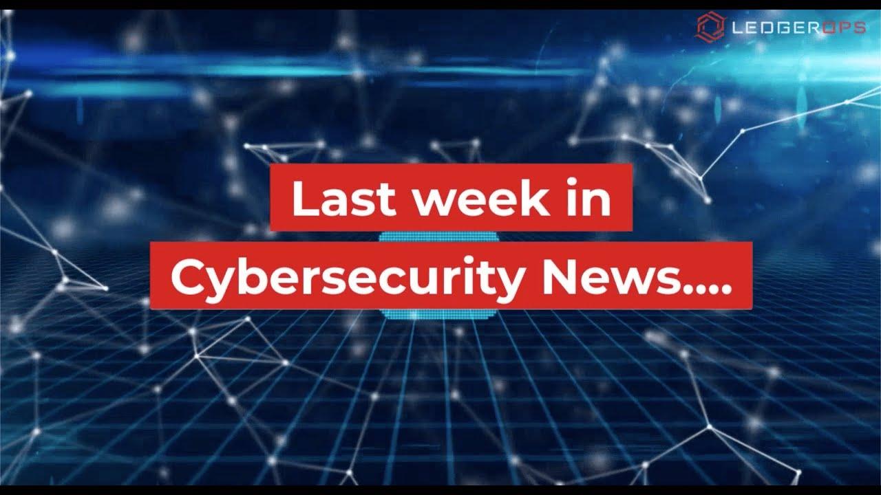Last Week In CyberSecurity News - December 10, 2019 — LedgerOps