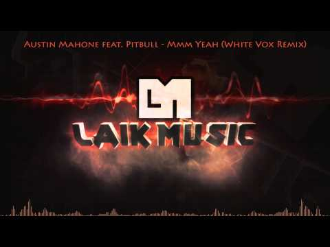 Austin Mahone Feat. Pitbull - Mmm Yeah (White Vox Remix)