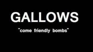 GALLOWS - come friendly bombs.
