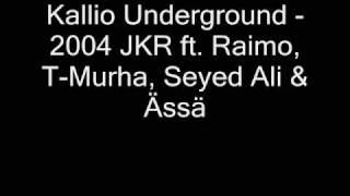 Kallio Underground - 2004 JKR ft. Raimo, T-Murha, Seyed Ali & Ässä