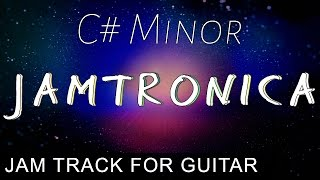 Jamtronica Backing Track For Guitar in C# minor (C#m)