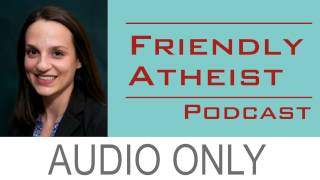 Elizabeth Cavell, Freedom From Religion Foundation - Friendly Atheist Podcast EP 25