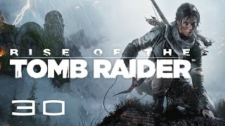 Let's  Play Rise of the Tomb Raider Episode 30 - Backtracking