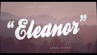 I Heart Sharks - Eleanor (Lyric Video)