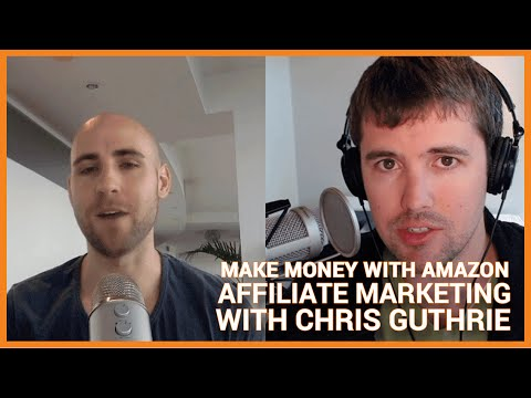 How To Make Money Online with Amazon Affiliate Marketing with Chris Guthrie