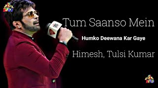 LYRICS: Tum Saanson Mein | Humko Deewana Kar Gaye | Himesh Reshammiya | Akshay Kumar, Katrina Kaif