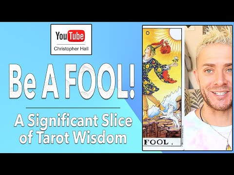Be A FOOL! (A Significant Slice of Tarot Wisdom)
