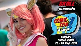 Comic Con Guayaquil Ecuador 2016 - Cosplay Music Video