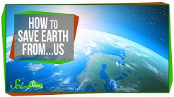 How to Save Earth From...Us