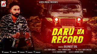 Daru Da Record | Dilpreet Dil | New Punjabi Songs 2017 | Airtex Music