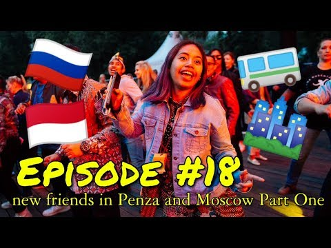 Episode #18 — New Friends In Penza And Moscow Part One