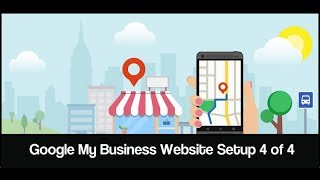 GMB Listing Website - Setting up a Google My Business Website 4 of 4