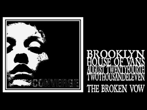 Converge - The Broken Vow (House of Vans 2011) mp3