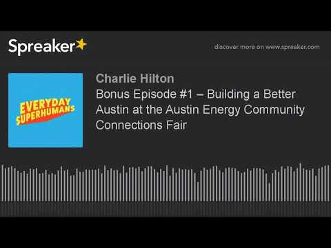 Bonus Episode #1 – Building a Better Austin at the Austin Energy Community Connections Fair (made wi