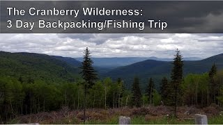 The Cranberry Wilderness: 3 Day Backpacking/Fishing Trip