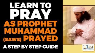 Learn to PRAY (SALAH) - Step by Step Guide As Prophet Muhammad Prayed