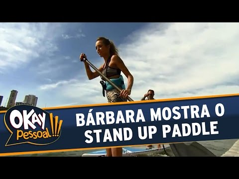 Okay Pessoal!!! (19/08/16) - Sexta - Bárbara mostra o Stand Up Paddle