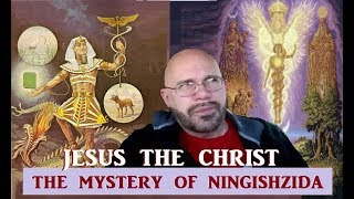 The EVIDENCE  - JESUS is NINGISHZIDA - PART 2