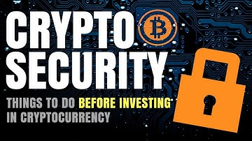 Cryptocurrency Security (Things You Need to Do BEFORE Investing in Crypto)