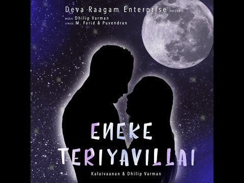 Official Lyric video of 'Eneke Teriyavillai' by Kalaivaanan and Dhilip Varman.