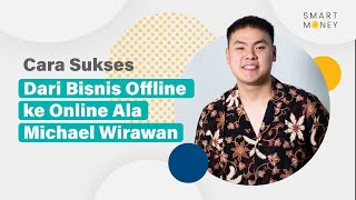 Cara Sukses dari Bisnis Offline ke Online ala Michael Wirawan