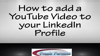 How to add a YouTube Video to your LinkedIn Profile | Sales Technology Speaker