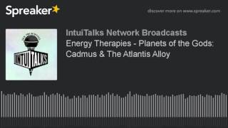 Energy Therapies - Planets of the Gods: Cadmus & The Atlantis Alloy