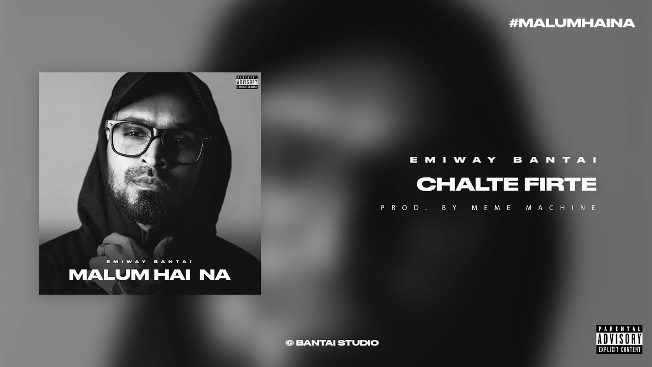 DOWNLOAD Emiway – Chalte Firte [Official Audio]   Malum Hai Na (Album) Mp3 song