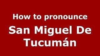 How to pronounce San Miguel De Tucumán (Spanish/Argentina) - PronounceNames.com
