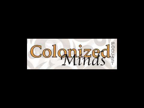 Colonized Minds Ep. 11- Interview w/  Dr. General Johnson