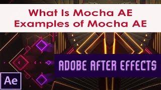 What Is Mocha AE | Examples of Mocha AE