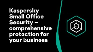 Kaspersky Small Office Security – comprehensive protection for your business