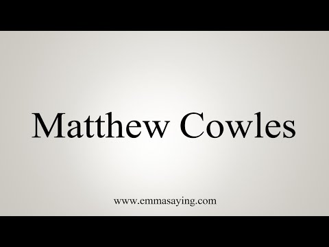 How To Pronounce Matthew Cowles