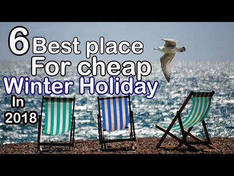 6 best places for a  cheap holiday destinations this winter in 2018.