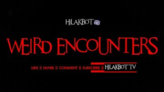 Tagalog Horror Story - WEIRD ENCOUNTERS (Flash Fiction Horror)    HILAKBOT TV