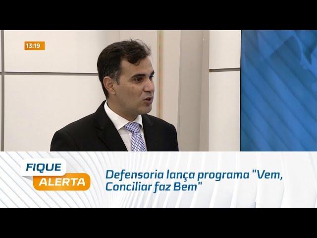 """Fala Defensor: Defensoria lança programa """"Vem, Conciliar faz Bem"""""""
