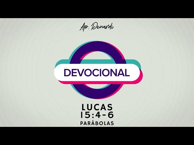 Devocional - Parábolas: Lucas 15:4-6 - Ap. Denardi #2