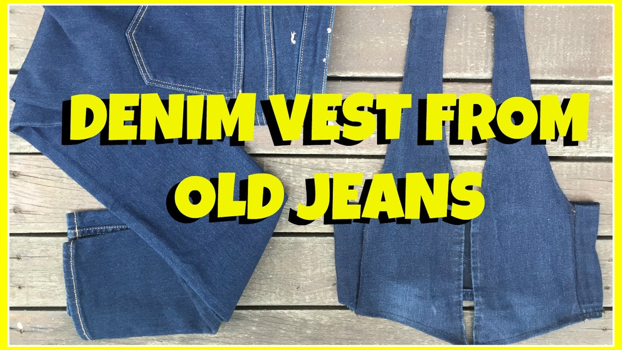 Denim Vest From Old Jeans Ll How To Ll Recycle Jeans Ll No Sew