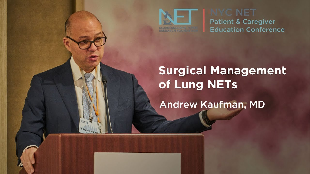 Surgical Management of Lung NETs, Andrew Kaufman, MD, Mount Sinai, NY