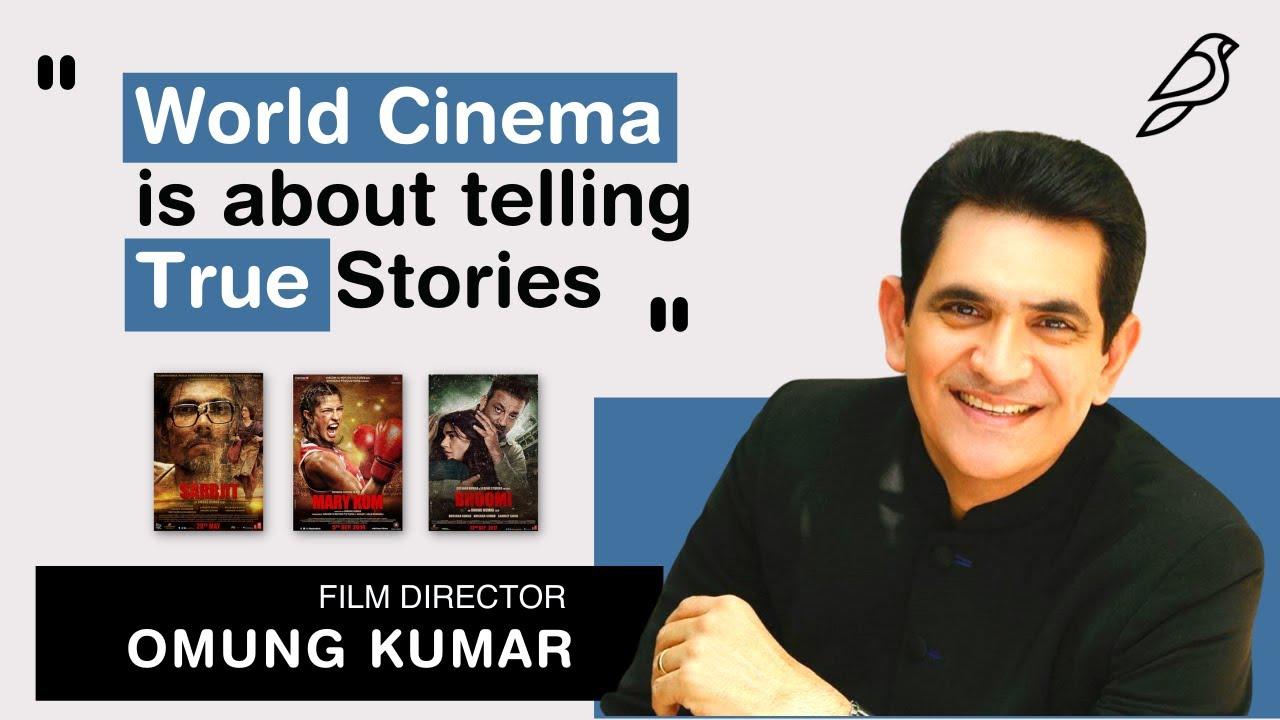 World Cinema is about Telling True Stories: Omung Kumar, Film Director - Mary Kom, Sarbjit