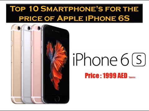 Top 10 Smartphones for the Price of Apple iPhone 6s in Dubai, UAE