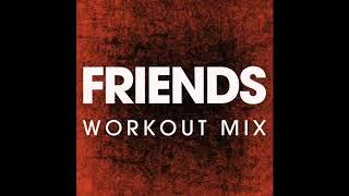 FRIENDS (Workout Remix)