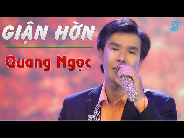 Giận Hờn - Quang Ngọc ( Sáng Tác : Ngọc Sơn ) MV Official