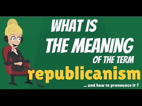 What is REPUBLICANISM? What does REPUBLICANISM mean? REPUBLICANISM meaning & explanation