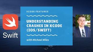Understanding Crashes in Xcode (iOS/Swift)